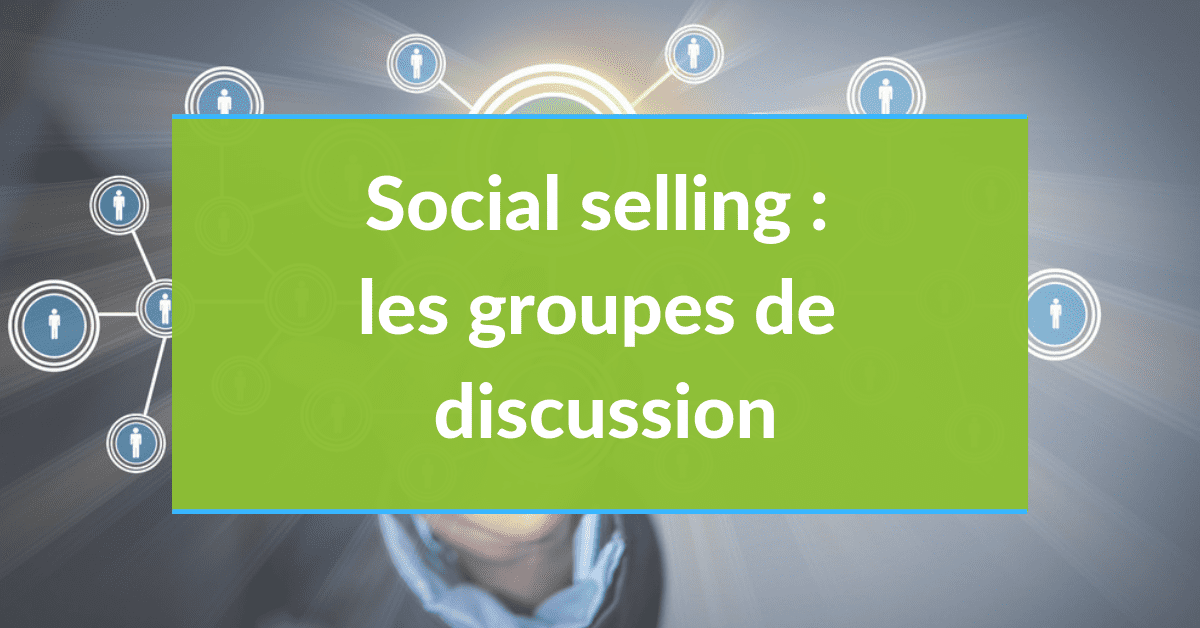 Social selling #14 - les groupes de discussion