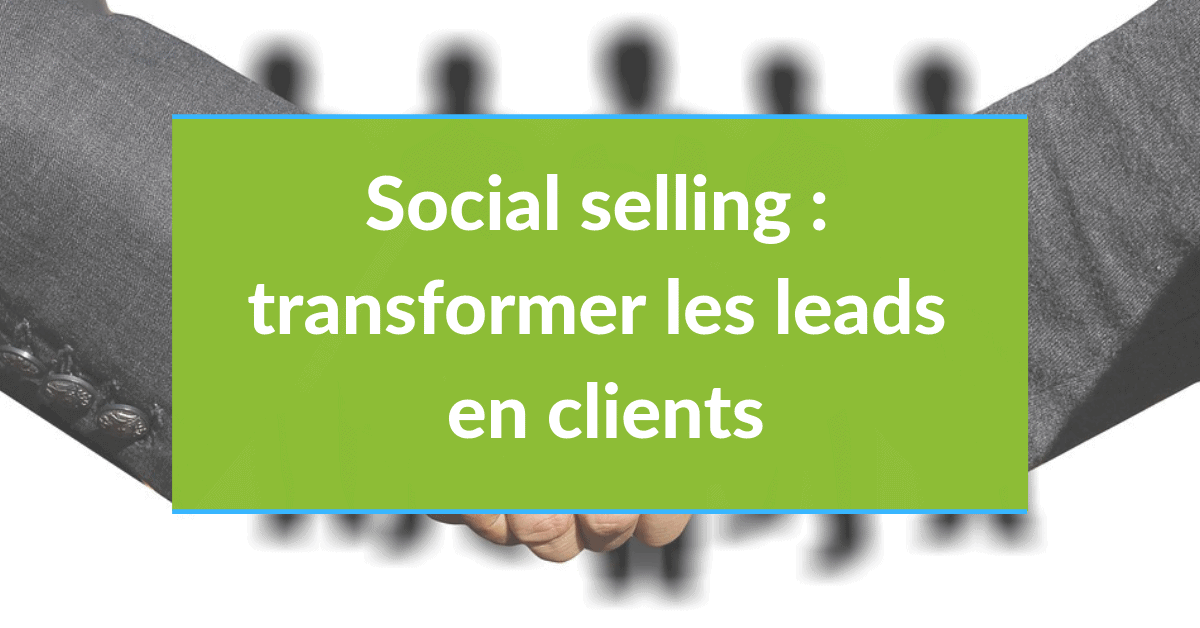 Social selling #16 - Transformer les leads en clients