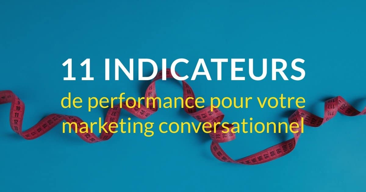 11 indicateurs de performance pour votre marketing conversationnel