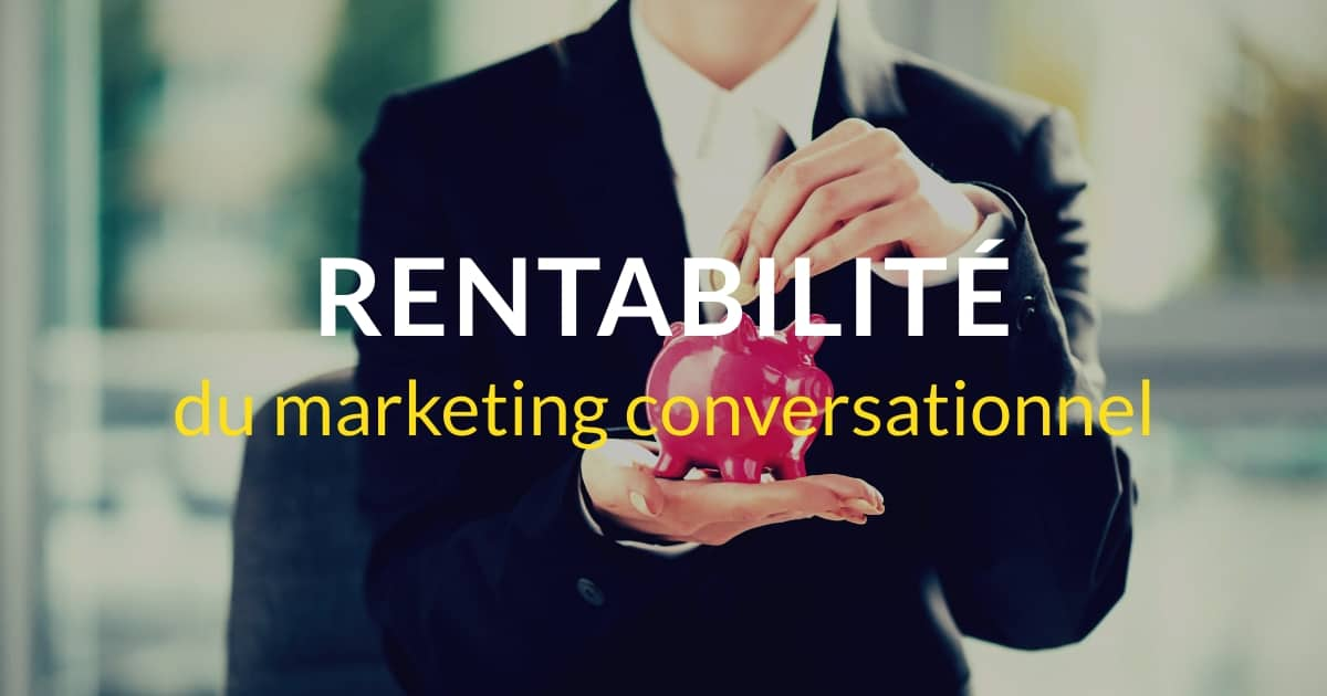 Comment mesurer la rentabilité du marketing conversationnel ?