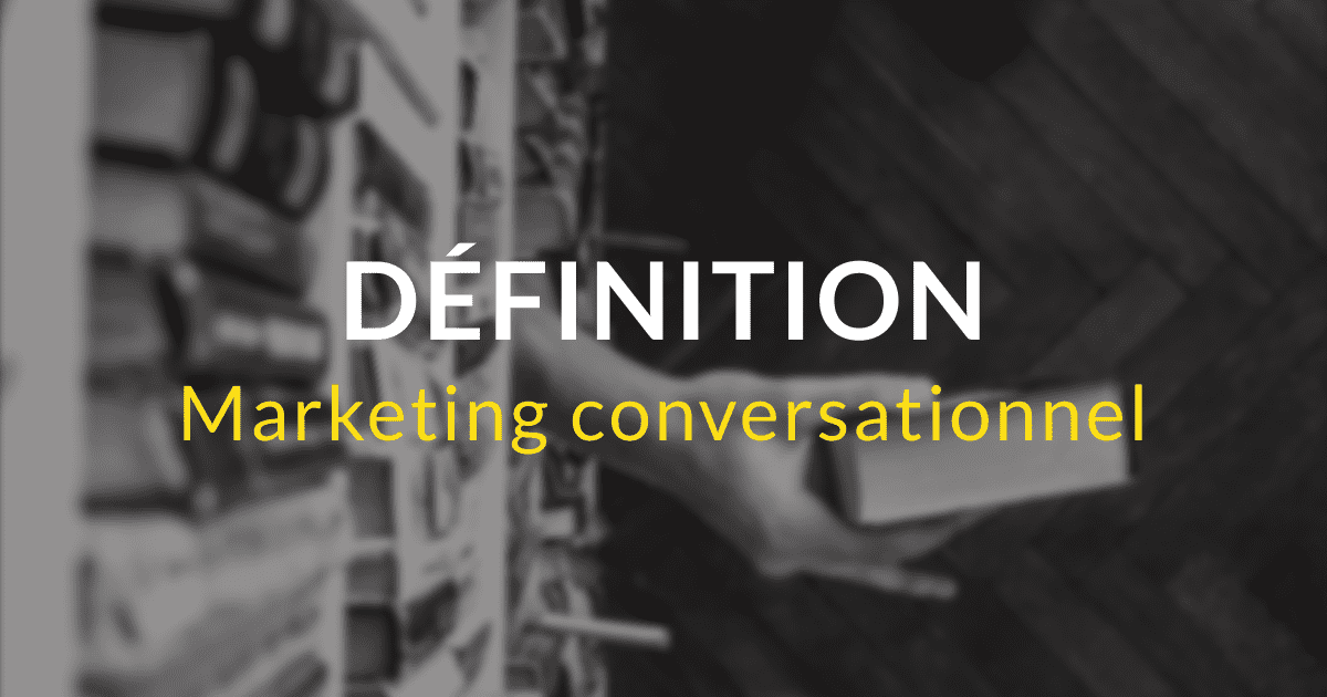 Marketing conversationnel : définition