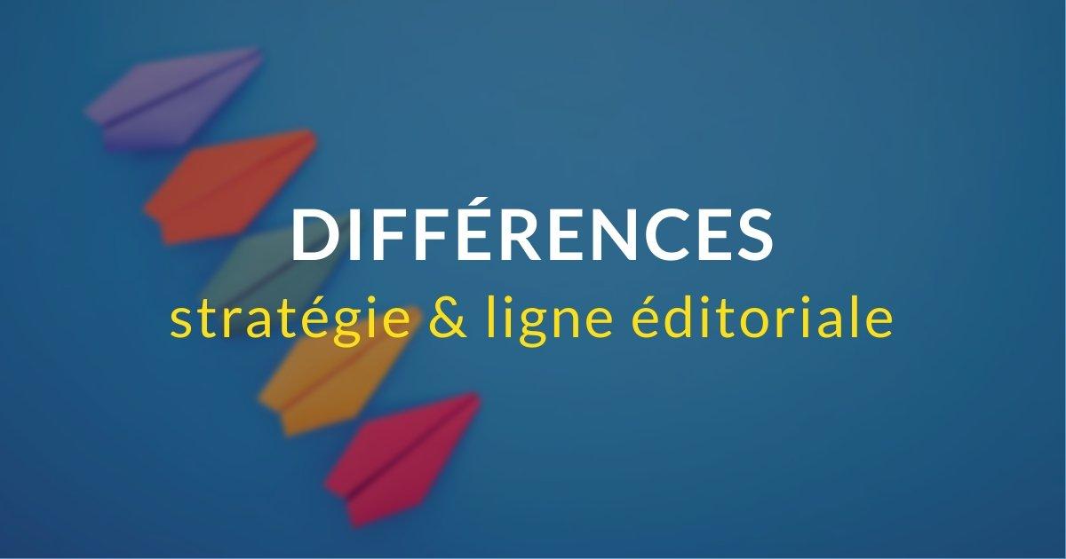 Quelle différence entre stratégie éditoriale et ligne éditoriale ?