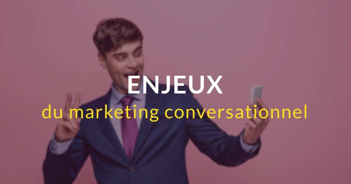 Les enjeux du marketing conversationnel en 4 points