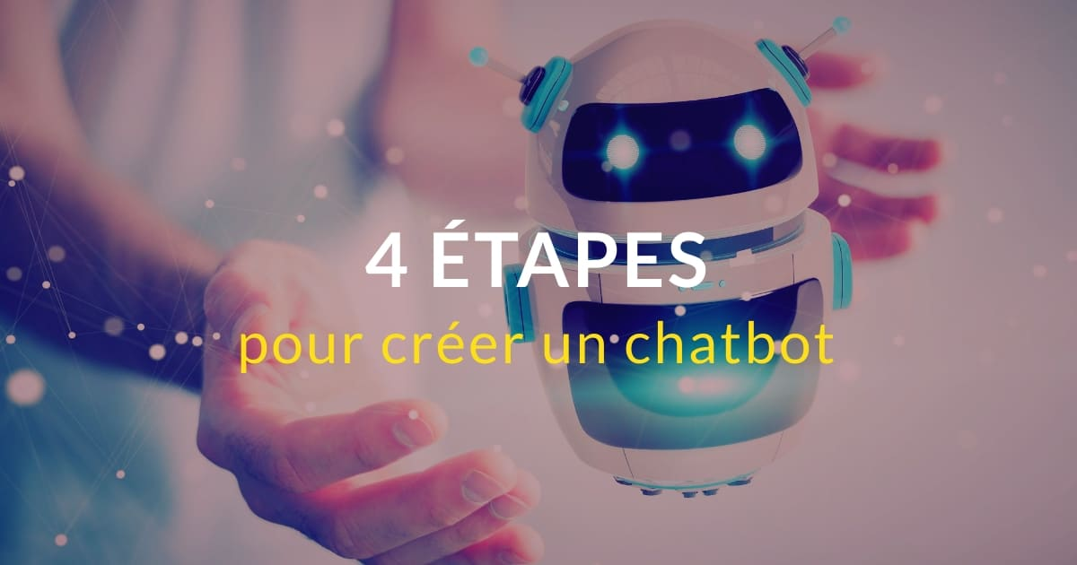 Le guide pour créer un chatbot en 4 étapes