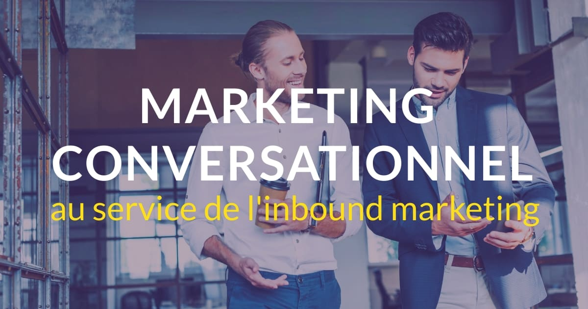 Le marketing conversationnel au service de l'inbound marketing: comment ?