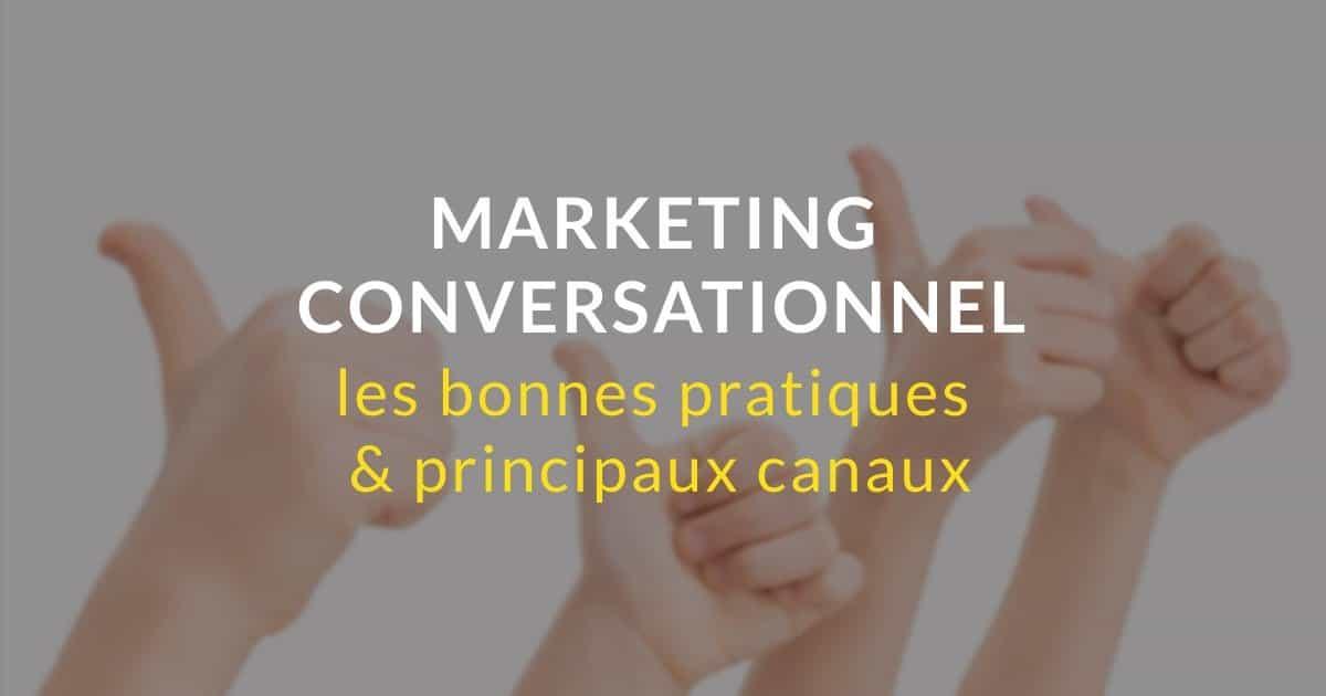 Quelles sont bonnes pratiques du marketing conversationnelet les canaux privilégiés ?