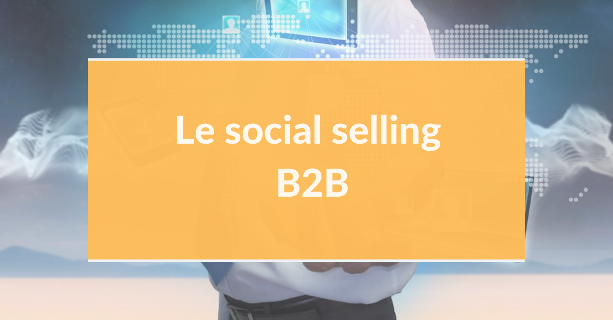 Marketing digital B2B #11 – Le social selling B2B