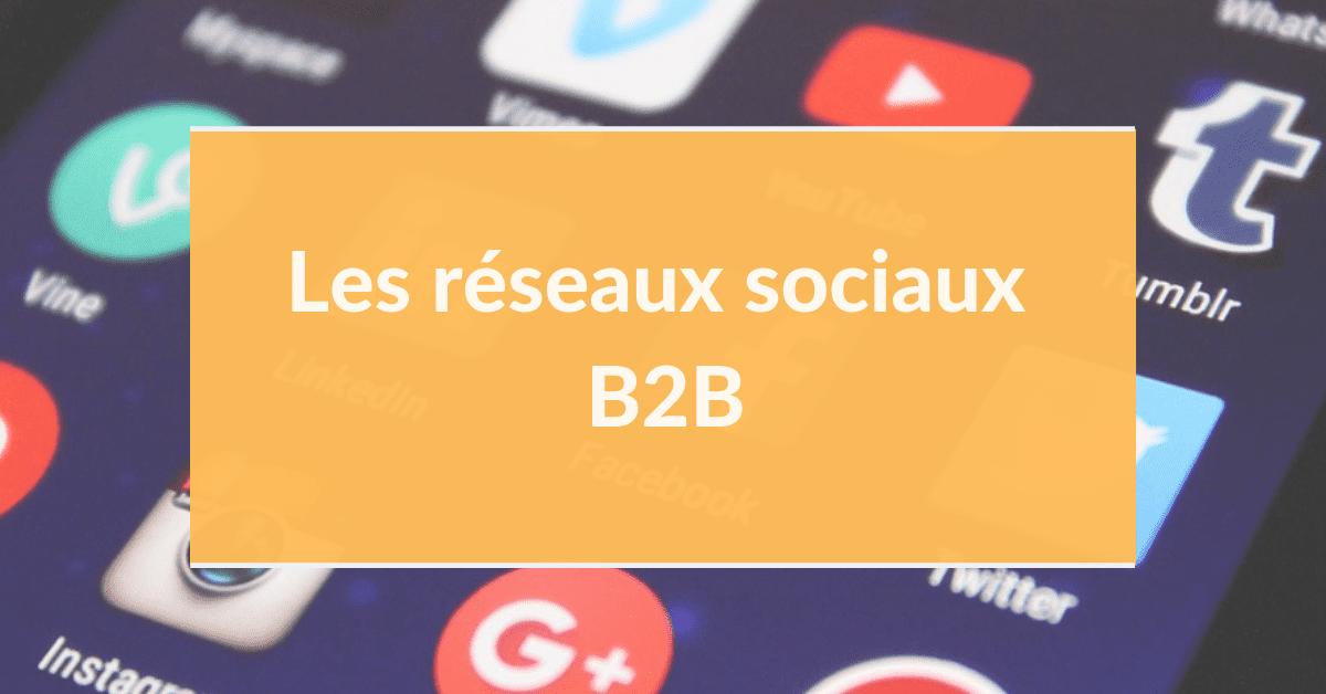 Marketing digital B2B #10 – Les réseaux sociaux B2B