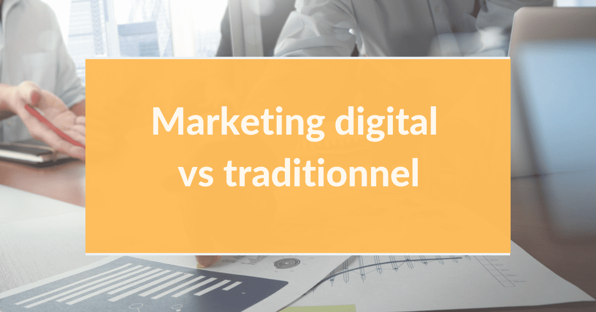 Marketing digital B2B #2 – Marketing digital vs traditionnel