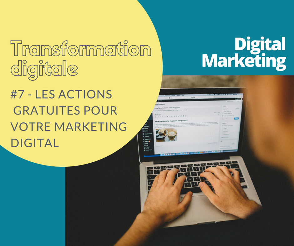 Transformation digitale #7 - Actions gratuites de marketing digital